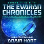 Evaran Chronicles Box Set, The: Books 1-3 Time Travel Adventure Series, Adair Hart