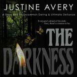 The Darkness A Short Tale of Uncommon Daring & Ultimate Defiance, Justine Avery