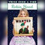 Robin Hood, the One Who Looked Good in Green, Wendy Mass