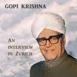 Gopi Krishna: An Intervierw in Zurich, Gopi Krishna