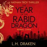 The Year of the Rabid Dragon A Nathan Troy Mystery in Beijing, China, L. H. Draken