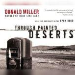 Through Painted Deserts Light, God, and Beauty on the Open Road, Donald Miller