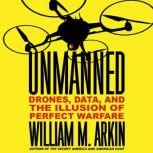 Unmanned Drones, Data, and the Illusion of Perfect Warfare