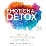 Emotional Detox 7 Steps to Release Toxicity and Energize Joy, Sherianna Boyle