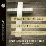 What is the Mission of the Church? Making sense of social justice, Shalom and the Great Commission, Kevin DeYoung