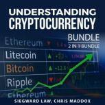 Understanding Cryptocurrency Bundle 2 in 1 Bundle: Mastering Cryptocurrency and Cryptocurrency Mining and Trading, Siegward Law