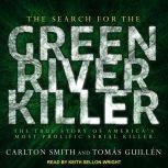 The Search for the Green River Killer The True Story of America's Most Prolific Serial Killer, Tomas Guillen