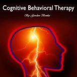 Cognitive Behavioral Therapy Cognitive Behavioral Therapy: Workbook for Brain Development and Psychotherapy, Gordon Bowles