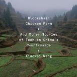 Blockchain Chicken Farm And Other Stories of Tech in China's Countryside, Xiaowei Wang