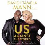 Us Against the World Our Secrets to Love, Marriage, and Family, David and Tamela Mann