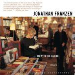 How to Be Alone Essays, Jonathan Franzen
