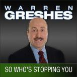So Who's Stopping You The Success Series, Warren Greshes