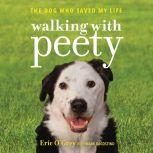 Walking with Peety The Dog Who Saved My Life, Eric O'Grey