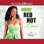 Red Hot Liar, Noire