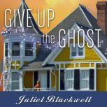 Give Up the Ghost, Juliet Blackwell