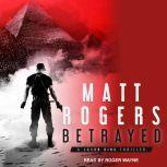 Betrayed A Jason King Thriller, Matt Rogers