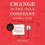 Change Is the Only Constant The Wisdom of Calculus in a Madcap World, Ben Orlin
