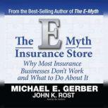The E-Myth Insurance Store Why Most Insurance Businesses Don't Work and What to Do About It, Michael E. Gerber