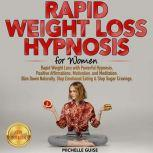 RAPID WEIGHT LOSS HYPNOSIS for Women Rapid Weight Loss with Powerful Hypnosis, Positive Affirmations, Motivation, and Meditation. Slim Down Naturally, Stop Emotional Eating & Stop Sugar Cravings. NEW VERSION, MICHELLE GUISE
