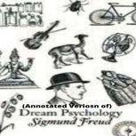 Dream Psychology (Annotated), Sigmund Freud