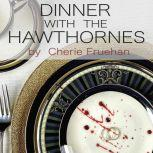 Dinner With The Hawthornes, Cherie Fruehan