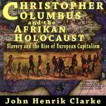 Christopher Columbus and the Afrikan Holocaust, John Henrik Clarke