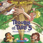 Trouble at Table 5 #5: Trouble to the Max, Tom Watson