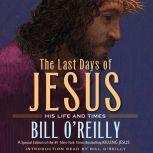 The Last Days of Jesus His Life and Times, Bill O'Reilly