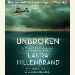 Unbroken (The Young Adult Adaptation) An Olympian's Journey from Airman to Castaway to Captive, Laura Hillenbrand