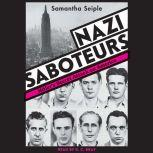 Nazi Saboteurs: Hitler's Secret Attack on America, Samantha Seiple