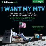 I Want My MTV The Uncensored Story of the Music Video Revolution, Rob Tannenbaum