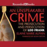 An Unspeakable Crime The Prosecution and Persecution of Leo Frank, Elaine Marie Alphin