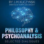 Philosophy and Psychoanalysis: Selected Dialogues, J.-M. Kuczynski