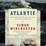 Atlantic Great Sea Battles, Heroic Discoveries, Titanic Storms,and a Vast Ocean of a Million Stories, Simon Winchester