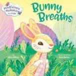 Mindfulness Moments for Kids: Bunny Breaths, Kira Willey