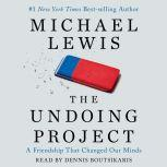 The Undoing Project A Friendship that Changed Our Minds, Michael Lewis