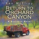 Return to Orchard Canyon A Business Novel, Ken McElroy