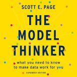 The Model Thinker What You Need to Know to Make Data Work for You, Scott E. Page