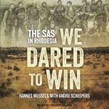 We Dared to Win The SAS in Rhodesia, Hannes Wessels
