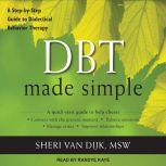 DBT Made Simple A Step-by-Step Guide to Dialectical Behavior Therapy, MSW Van Dijk
