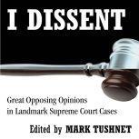 I Dissent Great Opposing Opinions in Landmark Supreme Court Cases, Mark Tushnet