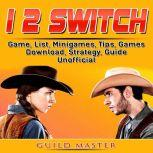 1 2 Switch Game, List, Minigames, Tips, Games, Download,  Strategy, Guide Unofficial, Guild Master