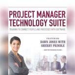Project Manager Technology Suite Training to Connect People and Processes with Software, Dawn Jones; Sherry Prindle