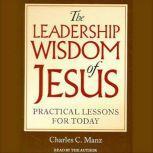 The Leadership Wisdom of Jesus, Charles Manz