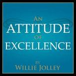 An Attitude of Excellence 5 Simple Steps For 5 Star Success, Willie Jolley