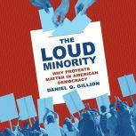 The Loud Minority Why Protests Matter in American Democracy, Daniel Q. Gillion