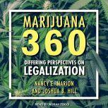 Marijuana 360 Differing Perspectives on Legalization, Joshua B. Hill