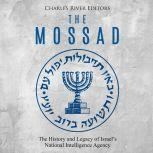 Mossad, The: The History and Legacy of Israel's National Intelligence Agency, Charles River Editors