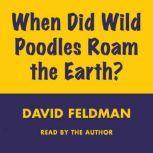 When Did Wild Poodles Roam The Earth, David Feldman