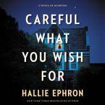 Careful What You Wish For A Novel of Suspense, Hallie Ephron